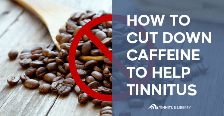 Cut Down Caffeine Intake For Tinnitus Relief