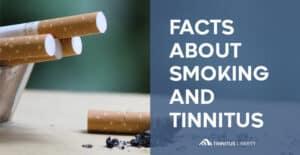 Facts About Smoking And Tinnitus